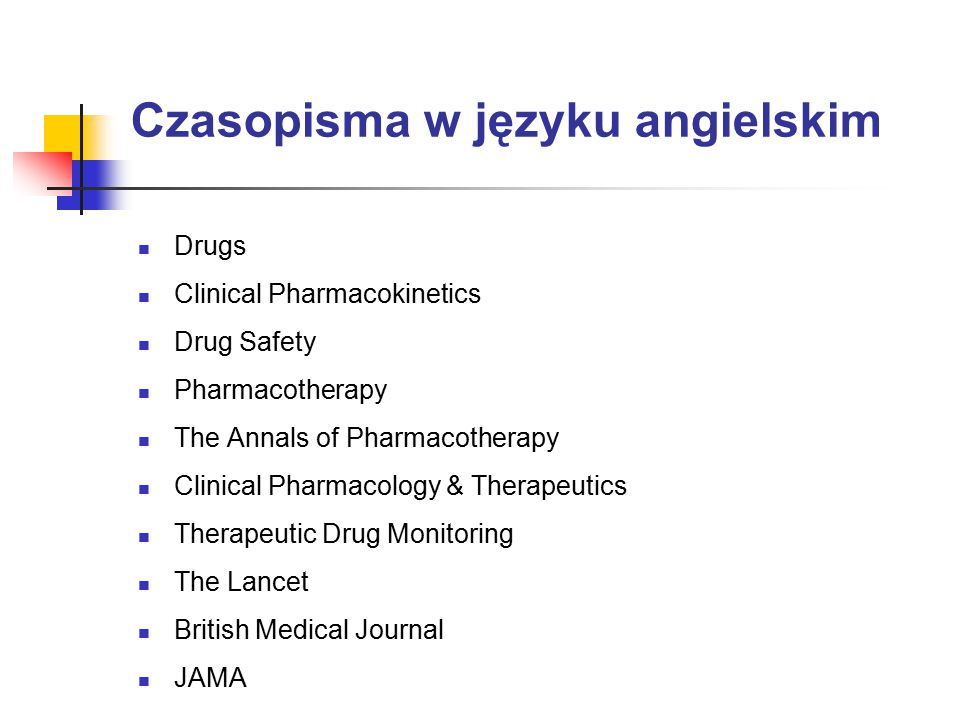 Czasopisma w języku angielskim Drugs Clinical Pharmacokinetics Drug Safety Pharmacotherapy The Annals of Pharmacotherapy Clinical Pharmacology & Thera