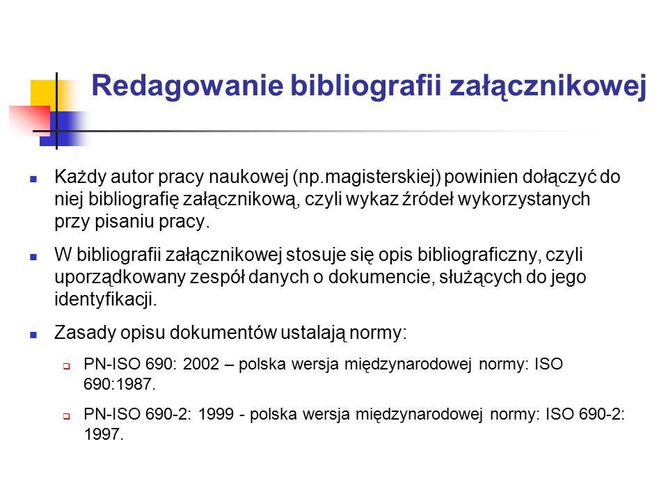 Redagowanie bibliografii załącznikowej Każdy autor pracy naukowej (np.magisterskiej) powinien dołączyć do niej bibliografię załącznikową, czyli wykaz źródeł wykorzystanych przy pisaniu pracy.