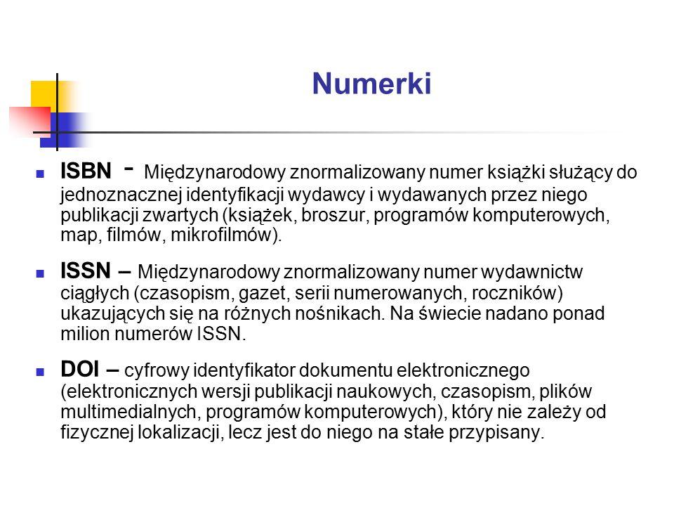 Numerki ISBN - Międzynarodowy znormalizowany numer książki służący do jednoznacznej identyfikacji wydawcy i wydawanych przez niego publikacji zwartych (książek, broszur, programów komputerowych, map, filmów, mikrofilmów).