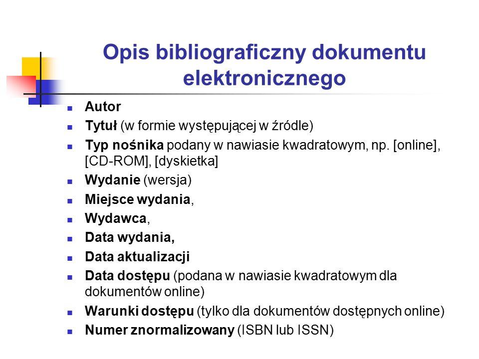 Opis bibliograficzny dokumentu elektronicznego Autor Tytuł (w formie występującej w źródle) Typ nośnika podany w nawiasie kwadratowym, np.