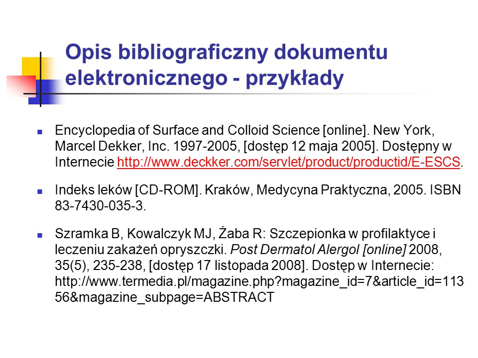 Opis bibliograficzny dokumentu elektronicznego - przykłady Encyclopedia of Surface and Colloid Science [online]. New York, Marcel Dekker, Inc. 1997-20
