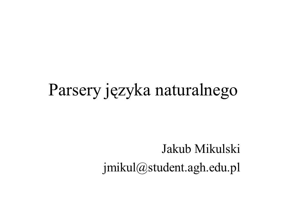 Parsery języka naturalnego Jakub Mikulski jmikul@student.agh.edu.pl