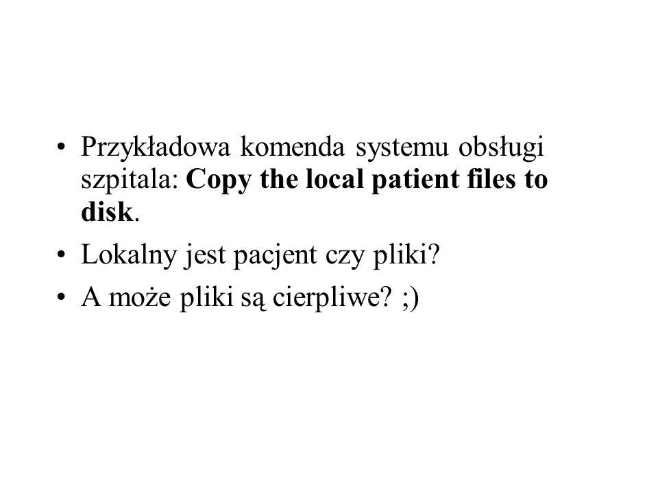 Przykładowa komenda systemu obsługi szpitala: Copy the local patient files to disk.