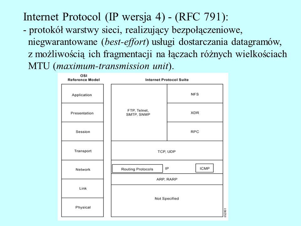 Internet Protocol (IP wersja 4) - (RFC 791): - protokół warstwy sieci, realizujący bezpołączeniowe, niegwarantowane (best-effort) usługi dostarczania