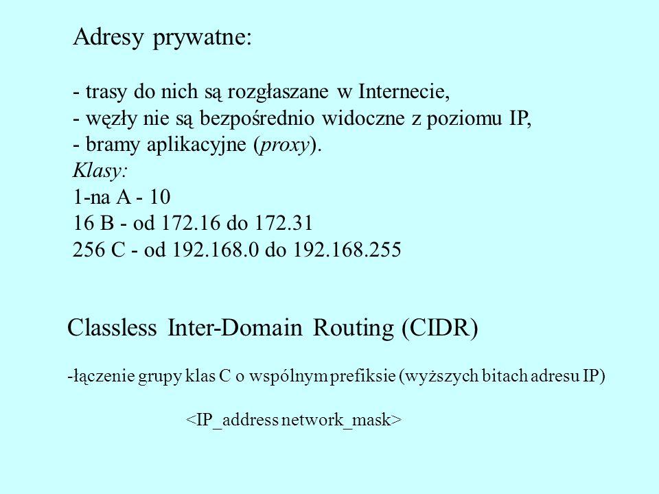 Adresy prywatne: - trasy do nich są rozgłaszane w Internecie, - węzły nie są bezpośrednio widoczne z poziomu IP, - bramy aplikacyjne (proxy). Klasy: 1
