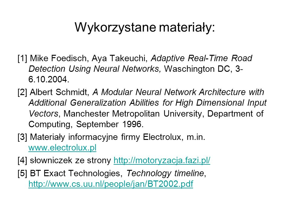 Wykorzystane materiały: [1] Mike Foedisch, Aya Takeuchi, Adaptive Real-Time Road Detection Using Neural Networks, Waschington DC, 3- 6.10.2004.