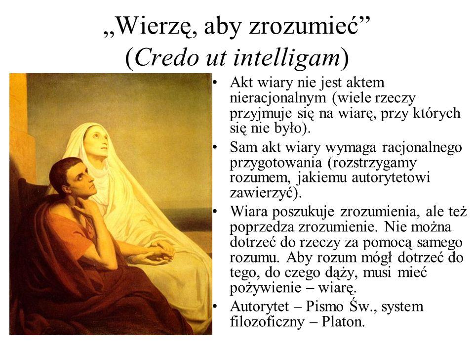 """""""Wierzę, aby zrozumieć (Credo ut intelligam) Akt wiary nie jest aktem nieracjonalnym (wiele rzeczy przyjmuje się na wiarę, przy których się nie było)."""