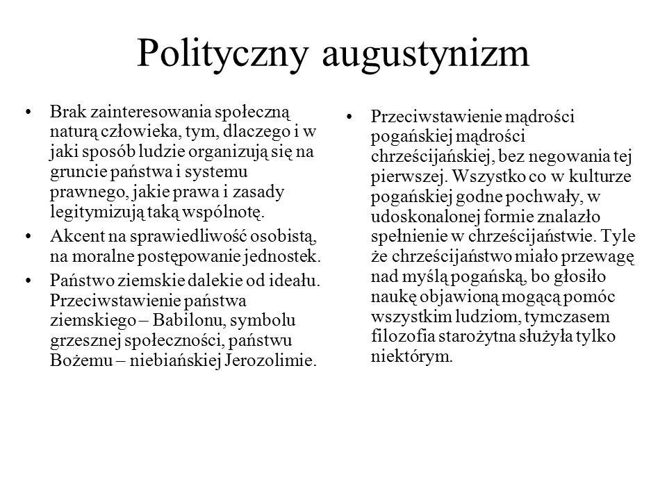Polityczny augustynizm Brak zainteresowania społeczną naturą człowieka, tym, dlaczego i w jaki sposób ludzie organizują się na gruncie państwa i systemu prawnego, jakie prawa i zasady legitymizują taką wspólnotę.