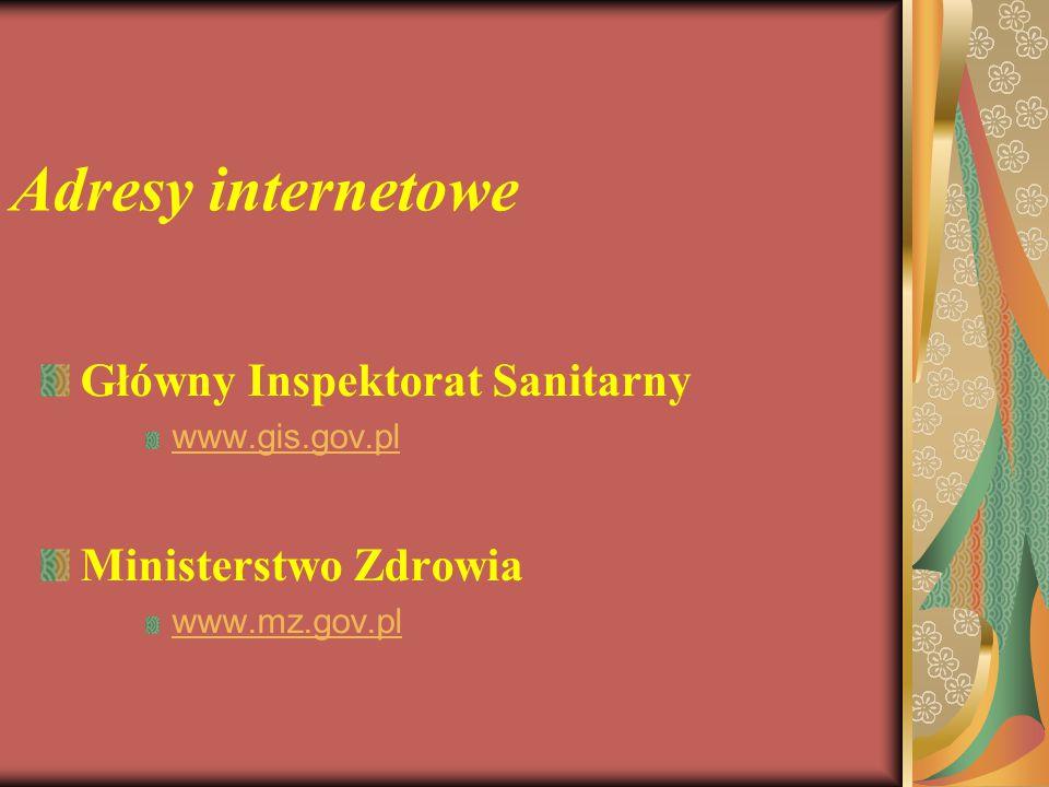 Adresy internetowe Główny Inspektorat Sanitarny www.gis.gov.pl Ministerstwo Zdrowia www.mz.gov.pl