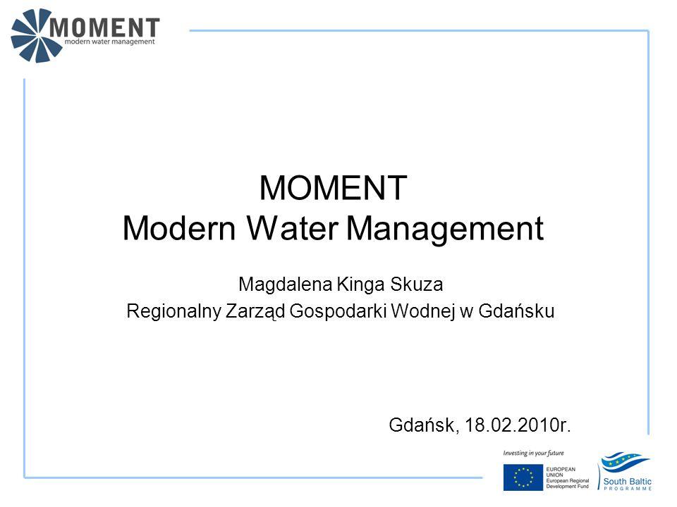 MOMENT Modern Water Management Magdalena Kinga Skuza Regionalny Zarząd Gospodarki Wodnej w Gdańsku Gdańsk, 18.02.2010r.