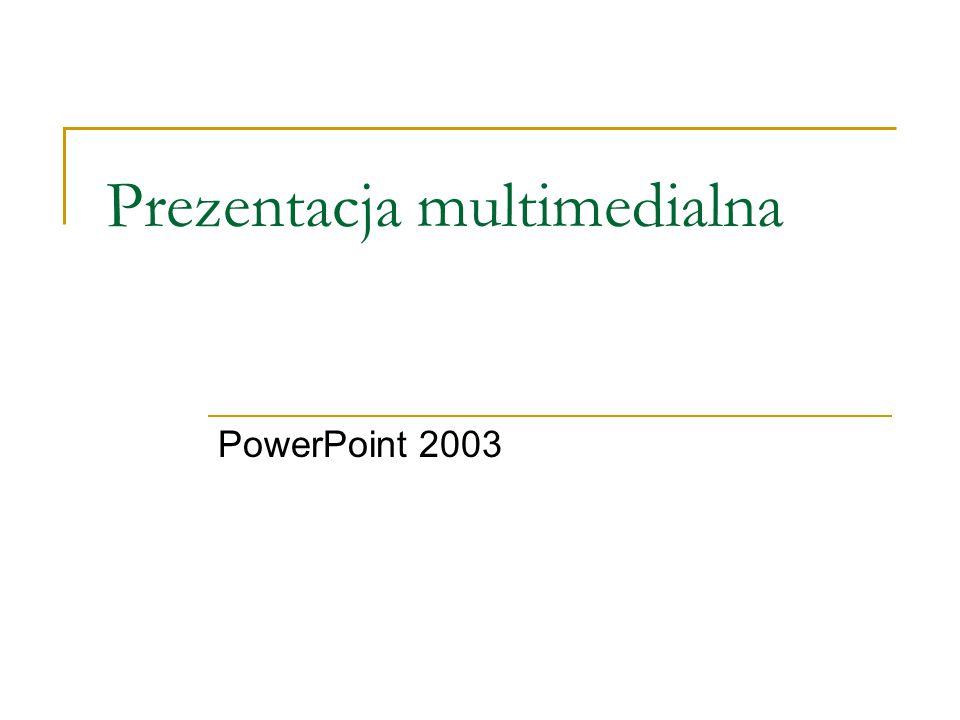 Prezentacja multimedialna PowerPoint 2003