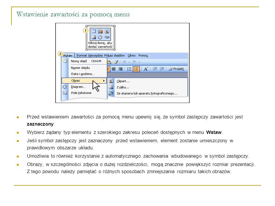 Wstawienie zawartości za pomocą menu Przed wstawieniem zawartości za pomocą menu upewnij się, że symbol zastępczy zawartości jest zaznaczony. Wybierz