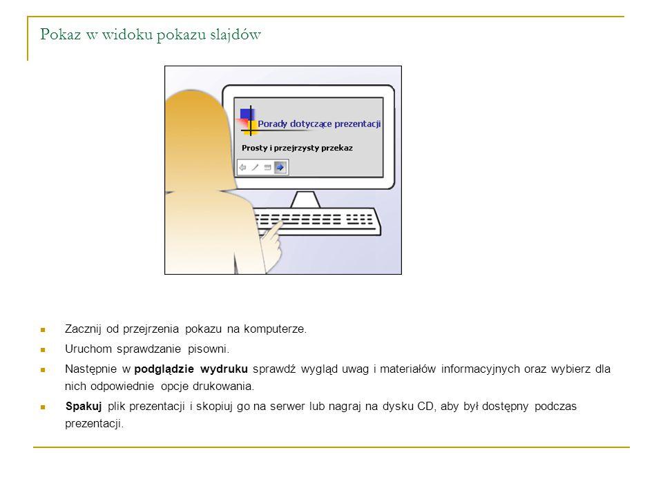 Pokaz w widoku pokazu slajdów Zacznij od przejrzenia pokazu na komputerze. Uruchom sprawdzanie pisowni. Następnie w podglądzie wydruku sprawdź wygląd