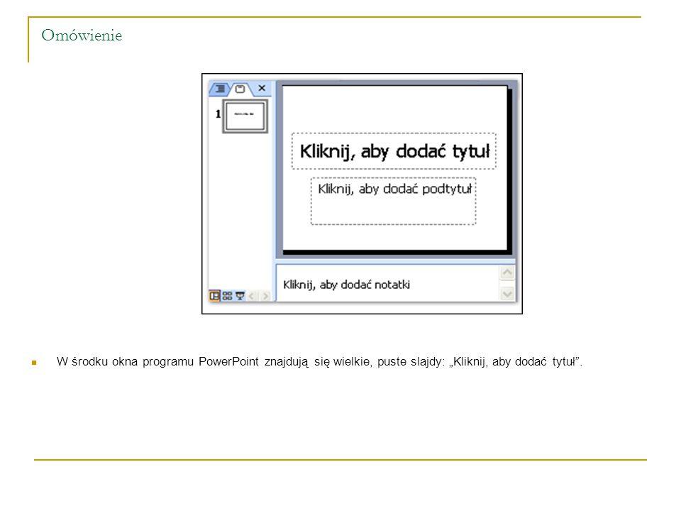 """Omówienie W środku okna programu PowerPoint znajdują się wielkie, puste slajdy: """"Kliknij, aby dodać tytuł ."""