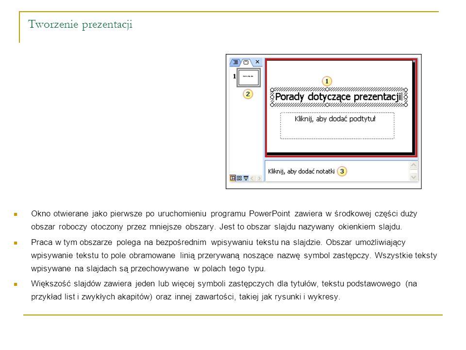 Tworzenie prezentacji Okno otwierane jako pierwsze po uruchomieniu programu PowerPoint zawiera w środkowej części duży obszar roboczy otoczony przez m