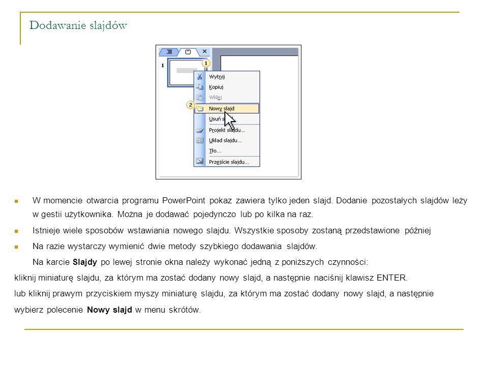 Dodawanie slajdów W momencie otwarcia programu PowerPoint pokaz zawiera tylko jeden slajd. Dodanie pozostałych slajdów leży w gestii użytkownika. Możn