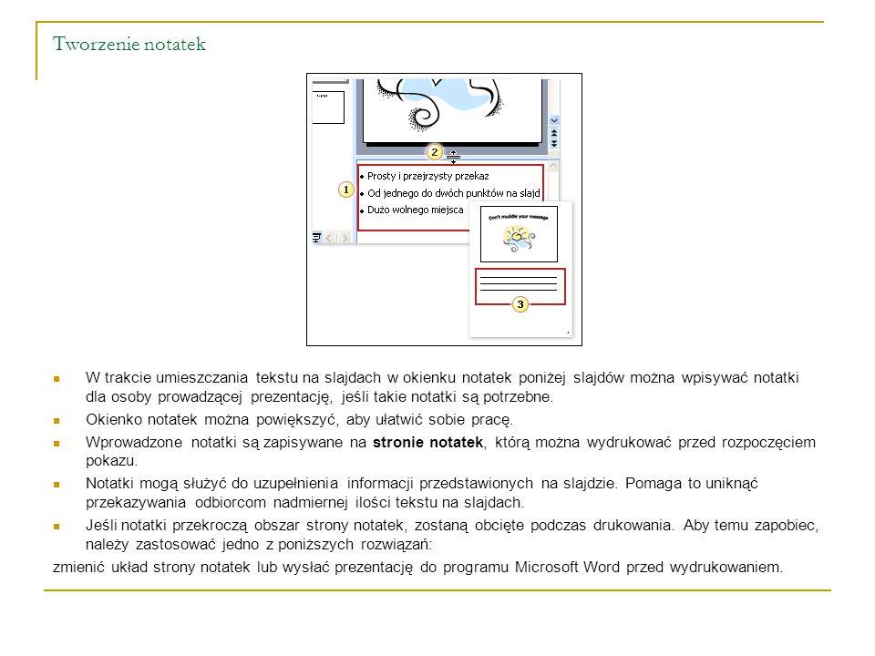 Tworzenie notatek W trakcie umieszczania tekstu na slajdach w okienku notatek poniżej slajdów można wpisywać notatki dla osoby prowadzącej prezentację, jeśli takie notatki są potrzebne.