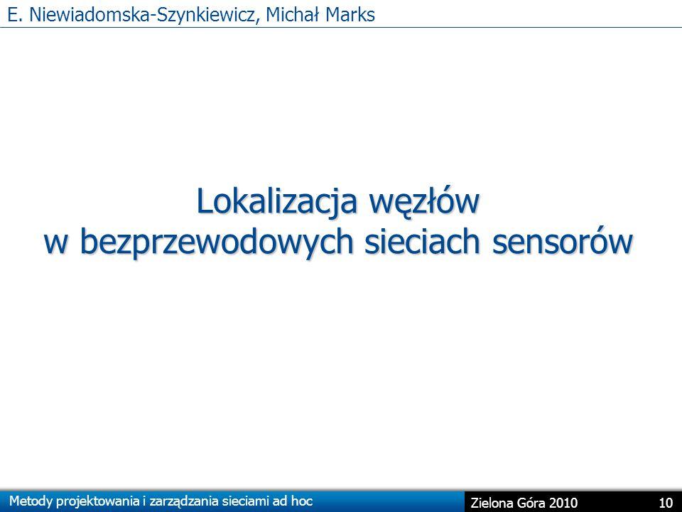 Metody projektowania i zarządzania sieciami ad hoc 10 Zielona Góra 2010 Lokalizacja węzłów w bezprzewodowych sieciach sensorów E.