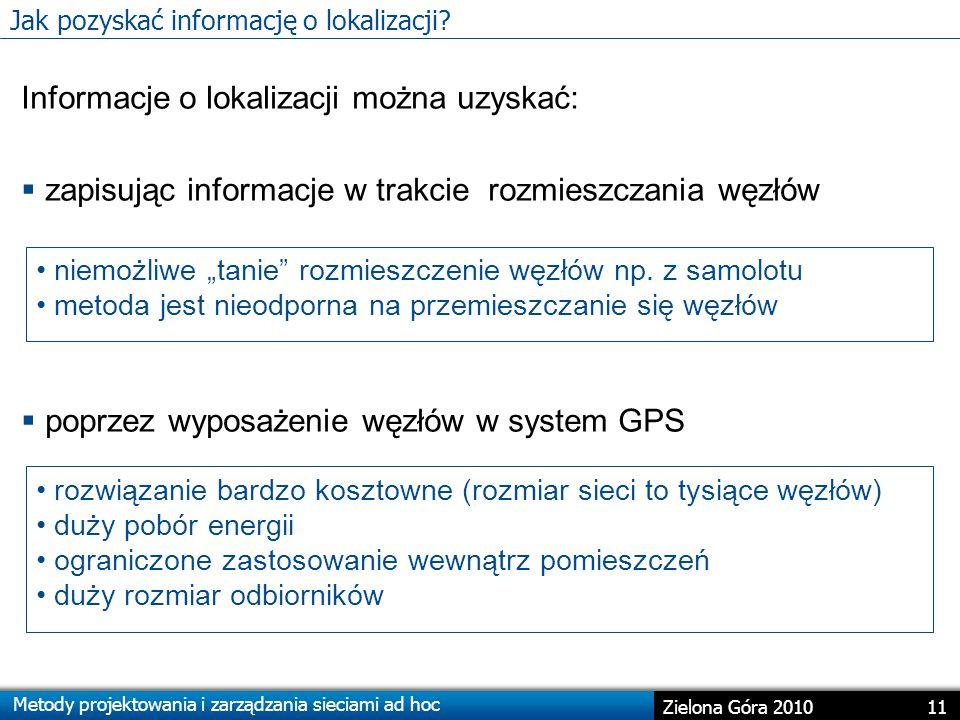 Metody projektowania i zarządzania sieciami ad hoc 11 Zielona Góra 2010 Jak pozyskać informację o lokalizacji.