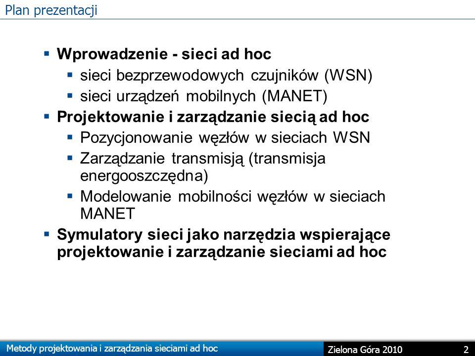 Metody projektowania i zarządzania sieciami ad hoc 3 Zielona Góra 2010 Sieć ad hoc  Sieć bezprzewodowa o zdecentralizowanej strukturze.