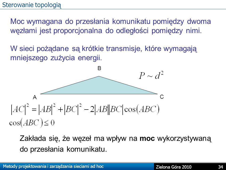 Metody projektowania i zarządzania sieciami ad hoc 34 Zielona Góra 2010 Sterowanie topologią Zakłada się, że węzeł ma wpływ na moc wykorzystywaną do przesłania komunikatu.