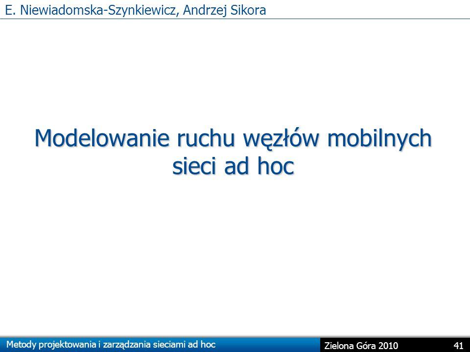 Metody projektowania i zarządzania sieciami ad hoc 41 Zielona Góra 2010 Modelowanie ruchu węzłów mobilnych sieci ad hoc E.