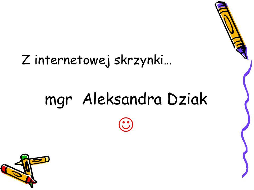 Z internetowej skrzynki… mgr Aleksandra Dziak