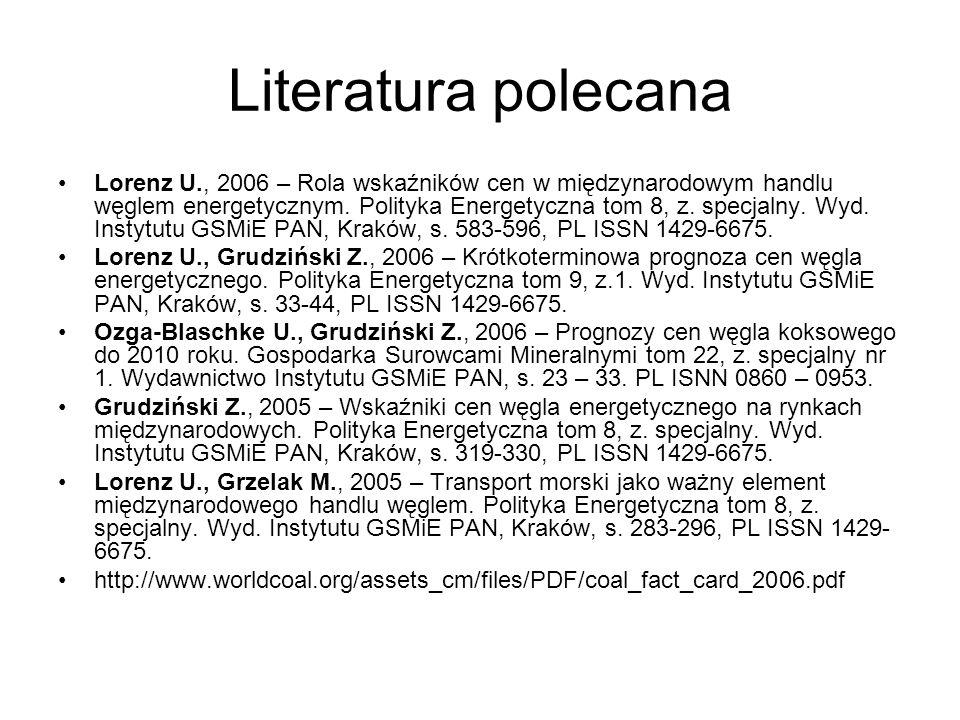 Literatura polecana Lorenz U., 2006 – Rola wskaźników cen w międzynarodowym handlu węglem energetycznym. Polityka Energetyczna tom 8, z. specjalny. Wy