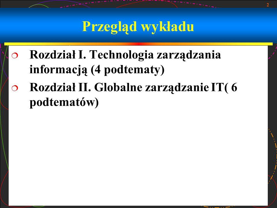 2 Przegląd wykładu  Rozdział I. Technologia zarządzania informacją (4 podtematy)  Rozdział II.