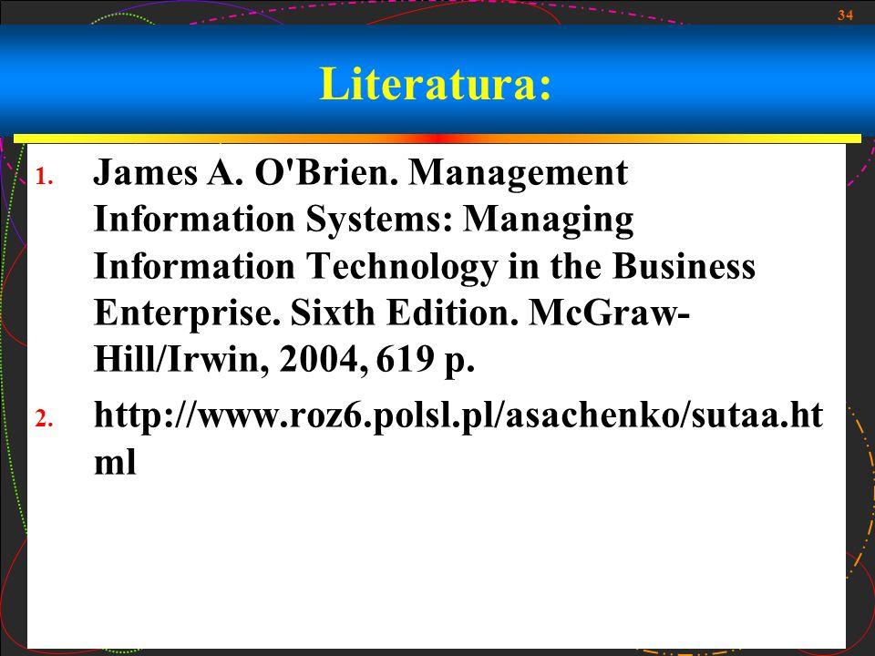 34 Literatura: 1. James A. O Brien.