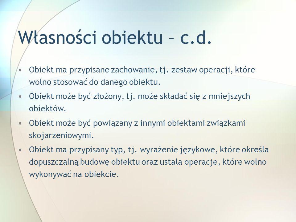 Własności obiektu – c.d. Obiekt ma przypisane zachowanie, tj.