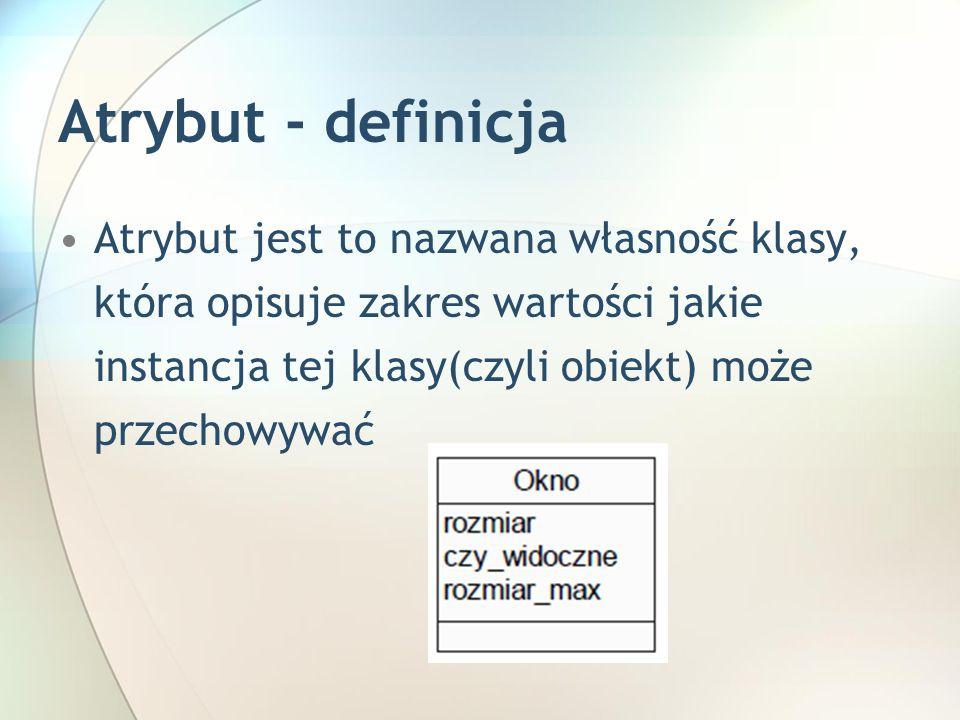 Atrybut - definicja Atrybut jest to nazwana własność klasy, która opisuje zakres wartości jakie instancja tej klasy(czyli obiekt) może przechowywać