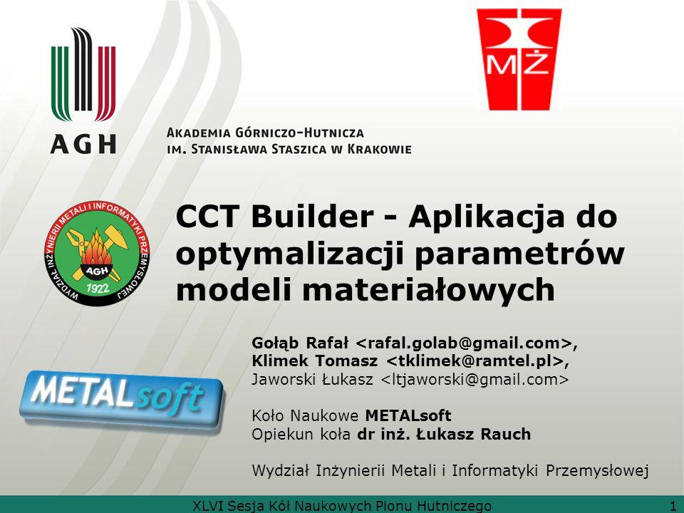 XLVI Sesja Kół Naukowych Pionu Hutniczego1 CCT Builder - Aplikacja do optymalizacji parametrów modeli materiałowych Gołąb Rafał, Klimek Tomasz, Jawors
