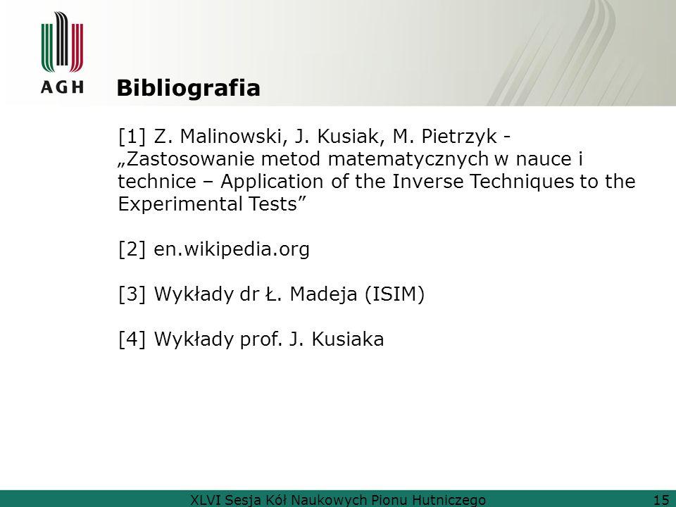 """Bibliografia XLVI Sesja Kół Naukowych Pionu Hutniczego15 [1] Z. Malinowski, J. Kusiak, M. Pietrzyk - """"Zastosowanie metod matematycznych w nauce i tech"""
