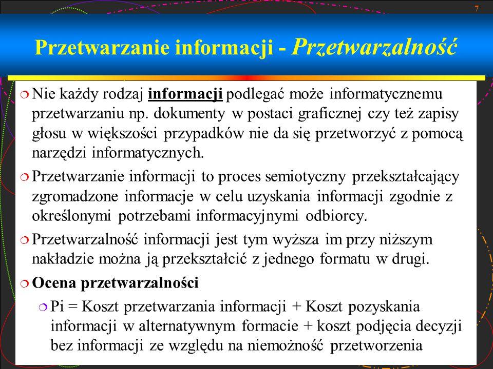 7 Przetwarzanie informacji - Przetwarzalność  Nie każdy rodzaj informacji podlegać może informatycznemu przetwarzaniu np.