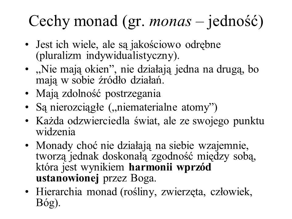 """Cechy monad (gr. monas – jedność) Jest ich wiele, ale są jakościowo odrębne (pluralizm indywidualistyczny). """"Nie mają okien"""", nie działają jedna na dr"""
