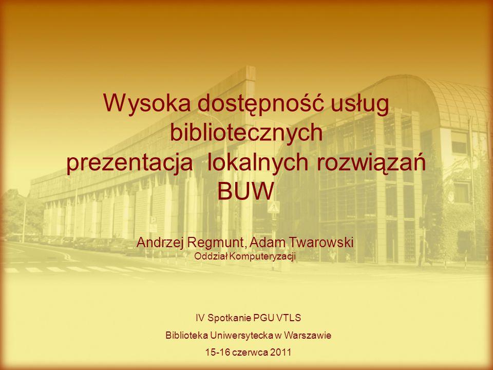 Andrzej Regmunt, Adam Twarowski Oddział Komputeryzacji Wysoka dostępność usług bibliotecznych prezentacja lokalnych rozwiązań BUW IV Spotkanie PGU VTL
