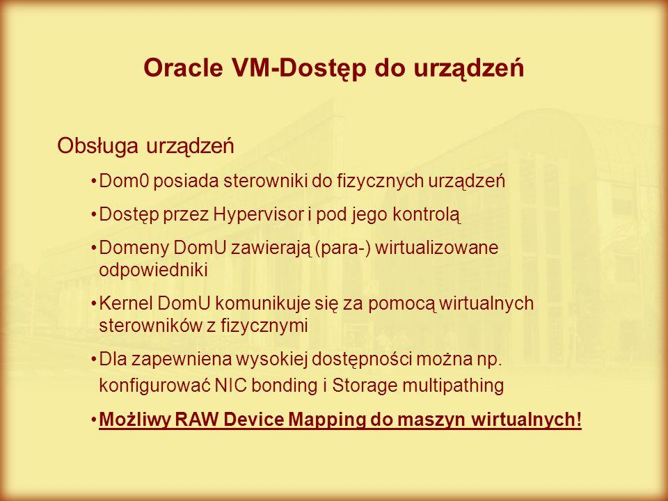 Oracle VM-Dostęp do urządzeń Obsługa urządzeń Dom0 posiada sterowniki do fizycznych urządzeń Dostęp przez Hypervisor i pod jego kontrolą Domeny DomU z