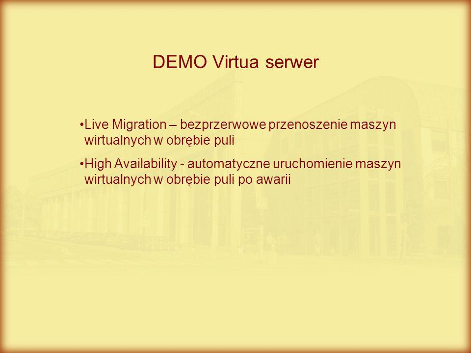 DEMO Virtua serwer Live Migration – bezprzerwowe przenoszenie maszyn wirtualnych w obrębie puli High Availability - automatyczne uruchomienie maszyn w
