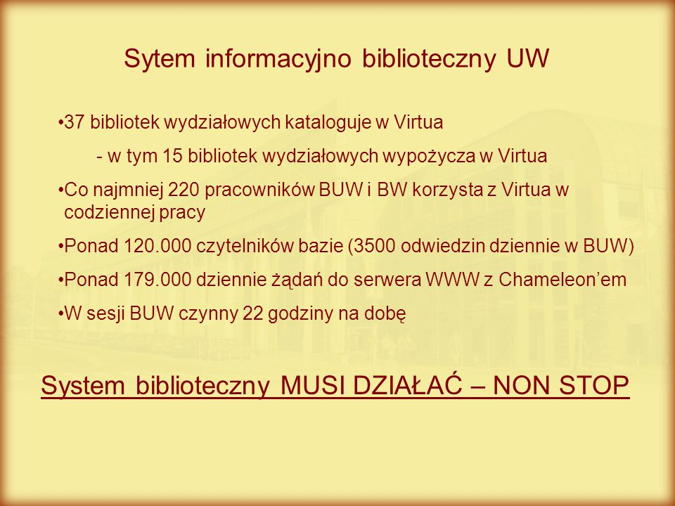 Sytem informacyjno biblioteczny UW 37 bibliotek wydziałowych kataloguje w Virtua - w tym 15 bibliotek wydziałowych wypożycza w Virtua Co najmniej 220