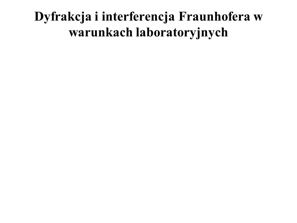 L – odległość ekranu R - wielkość otworu λ – długość fali