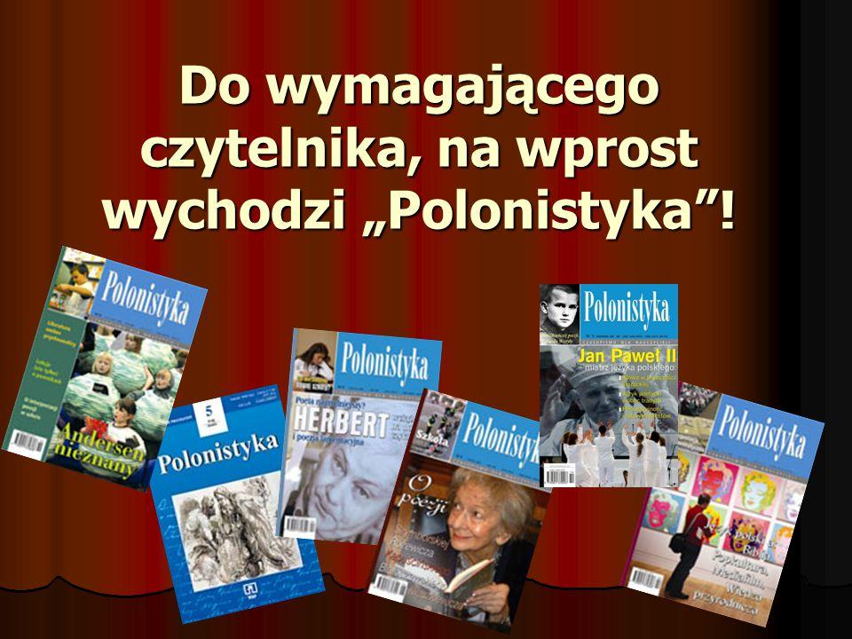 """Do wymagającego czytelnika, na wprost wychodzi """"Polonistyka !"""