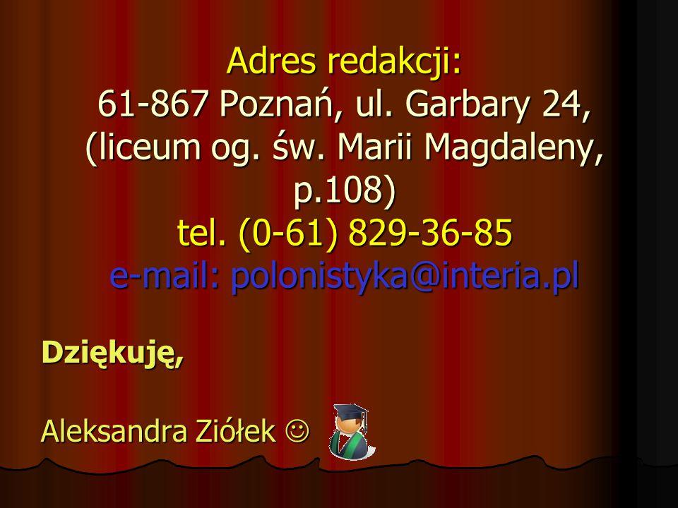 Adres redakcji: 61-867 Poznań, ul. Garbary 24, (liceum og.