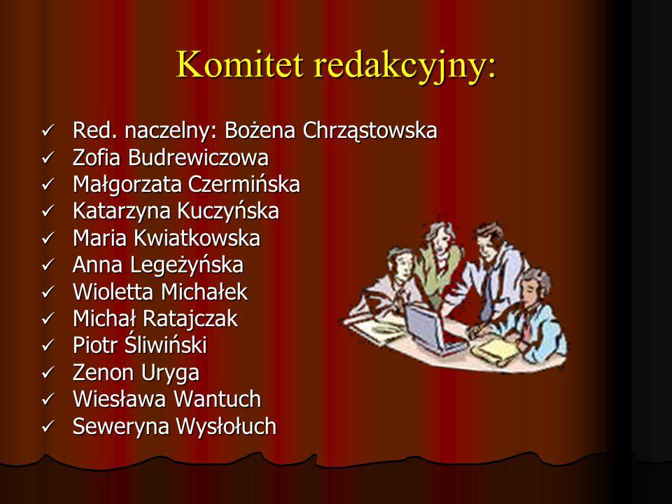 Komitet redakcyjny: Red. naczelny: Bożena Chrząstowska Red.