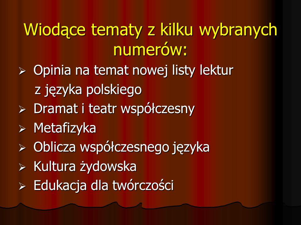 """Czasopismo """"Polonistyka : adresowane jest do nauczycieli polonistów gimnazjów i liceów, adresowane jest do nauczycieli polonistów gimnazjów i liceów, poświęcone metodyce nauczania literatury poświęcone metodyce nauczania literatury i języka polskiego, i języka polskiego, przedstawia analizę utworów literackich, przedstawia analizę utworów literackich, proponuje ciekawe tematy lekcji, proponuje ciekawe tematy lekcji, prezentuje nowatorskie interpretacje tekstów literackich, prezentuje nowatorskie interpretacje tekstów literackich, ukazuje pewien obszar natury psychologiczej … ukazuje pewien obszar natury psychologiczej …"""