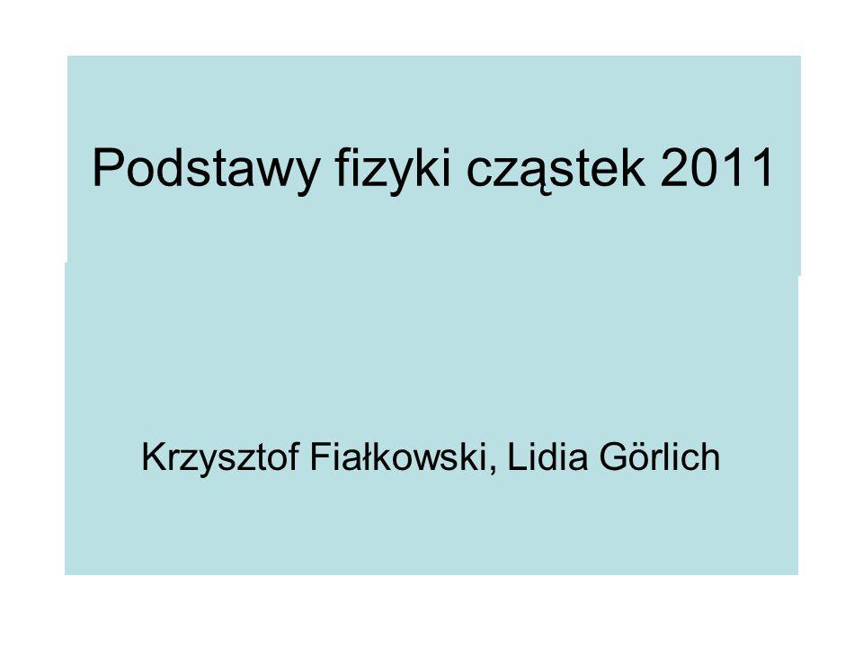 Podstawy fizyki cząstek 2011 Krzysztof Fiałkowski, Lidia Görlich