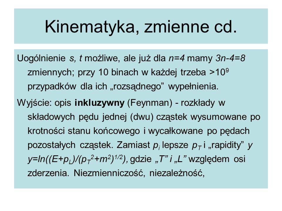 """Kinematyka, zmienne cd. Uogólnienie s, t możliwe, ale już dla n=4 mamy 3n-4=8 zmiennych; przy 10 binach w każdej trzeba >10 9 przypadków dla ich """"rozs"""