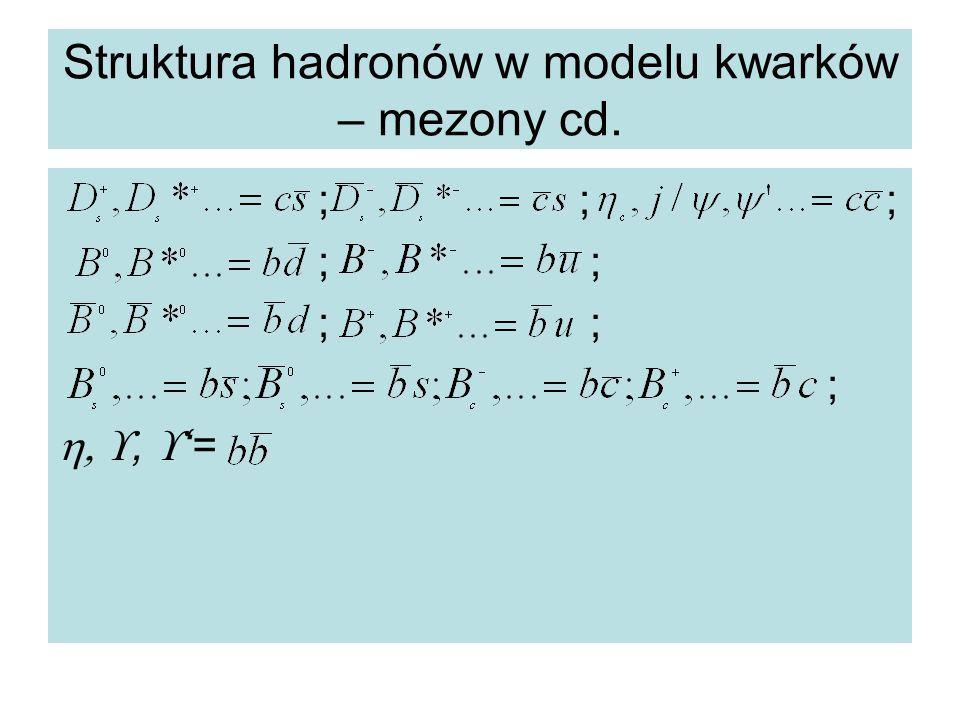Struktura hadronów w modelu kwarków – mezony cd. ; ; ; ; ; ; ,  '=