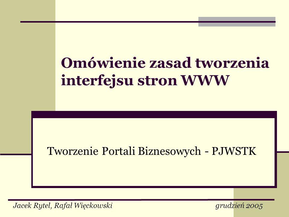 Omówienie zasad tworzenia interfejsu stron WWW Tworzenie Portali Biznesowych - PJWSTK Jacek Rytel, Rafał Więckowski grudzień 2005