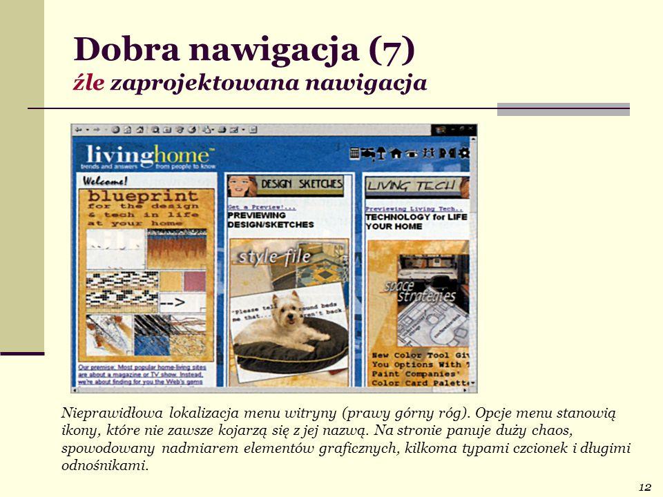 12 Dobra nawigacja (7) źle zaprojektowana nawigacja Nieprawidłowa lokalizacja menu witryny (prawy górny róg). Opcje menu stanowią ikony, które nie zaw